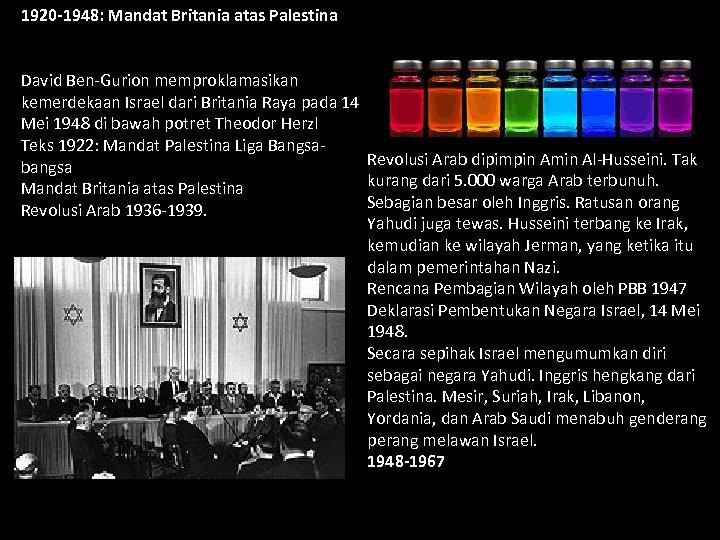 1920 -1948: Mandat Britania atas Palestina David Ben-Gurion memproklamasikan kemerdekaan Israel dari Britania Raya
