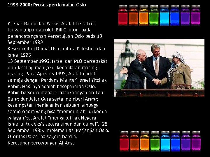 1993 -2000: Proses perdamaian Oslo Yitzhak Rabin dan Yasser Arafat berjabat tangan , dipantau