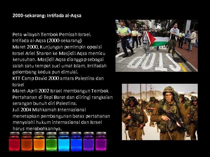 2000 -sekarang: Intifada al-Aqsa Peta wilayah Tembok Pemisah Israel. Intifada al-Aqsa (2000 -sekarang) Maret