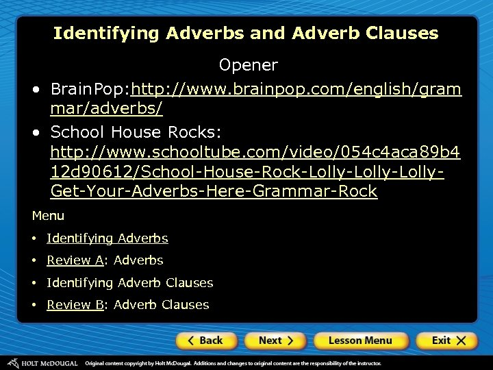Identifying Adverbs and Adverb Clauses Opener • Brain. Pop: http: //www. brainpop. com/english/gram mar/adverbs/