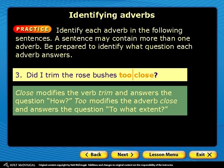 Identifying adverbs Identify each adverb in the following sentences. A sentence may contain more