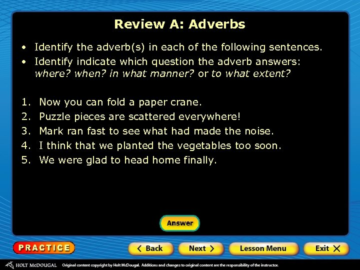 Review A: Adverbs • Identify the adverb(s) in each of the following sentences. •