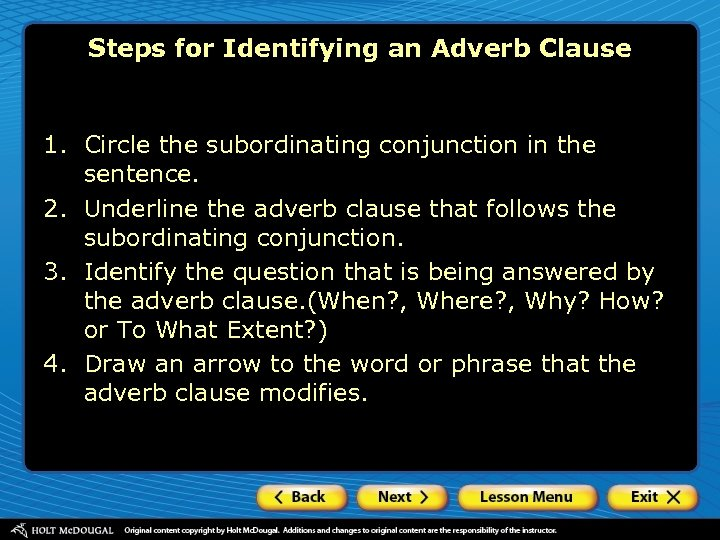 Steps for Identifying an Adverb Clause 1. Circle the subordinating conjunction in the sentence.
