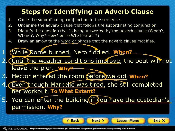 Steps for Identifying an Adverb Clause 1. 2. 3. 4. Circle the subordinating conjunction