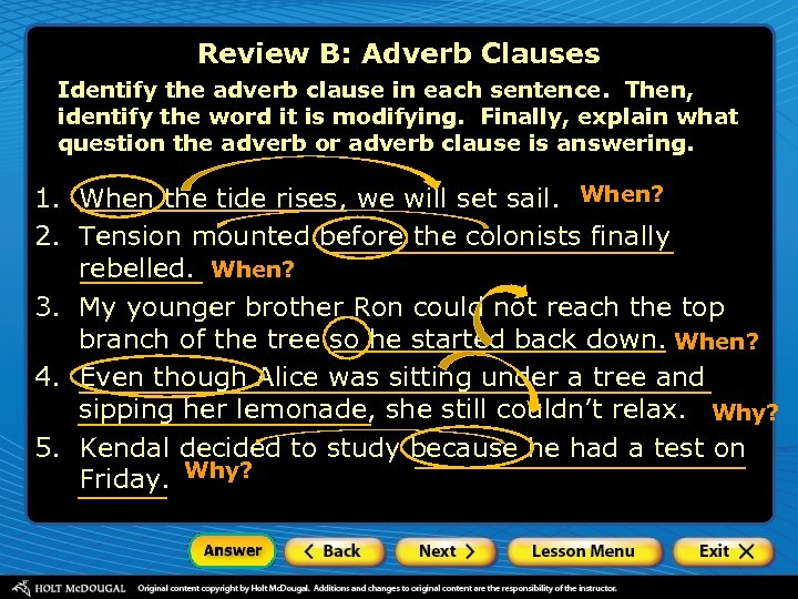 Review B: Adverb Clauses Identify the adverb clause in each sentence. Then, identify the