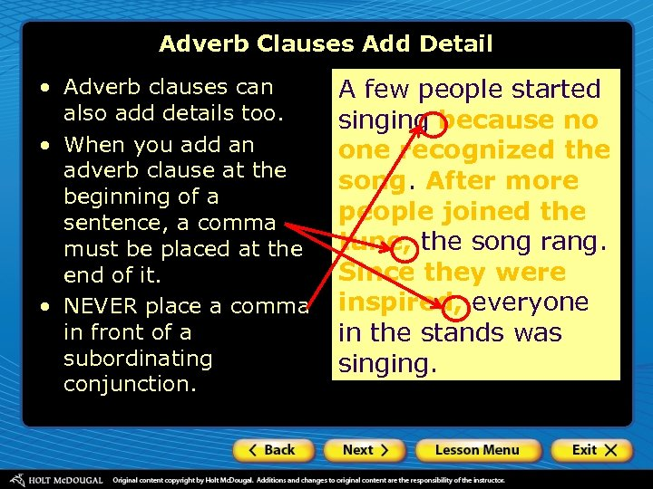Adverb Clauses Add Detail • Adverb clauses can also add details too. • When