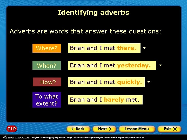 Identifying adverbs Adverbs are words that answer these questions: Where? Brian and I met