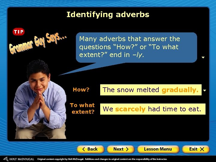 "Identifying adverbs Many adverbs that answer the questions ""How? "" or ""To what extent?"