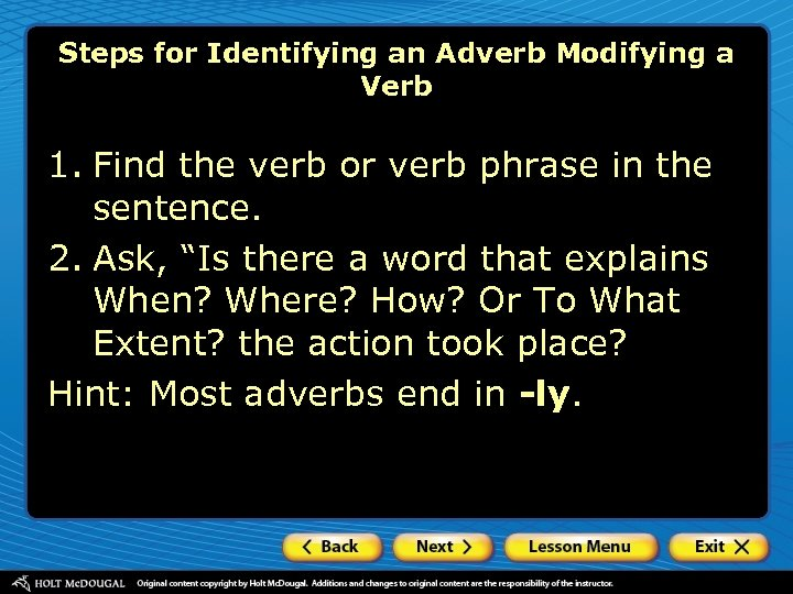 Steps for Identifying an Adverb Modifying a Verb 1. Find the verb or verb