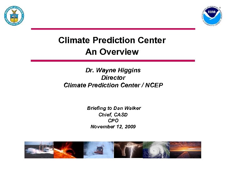 Climate Prediction Center An Overview Dr. Wayne Higgins Director Climate Prediction Center / NCEP