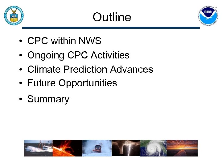 Outline • • CPC within NWS Ongoing CPC Activities Climate Prediction Advances Future Opportunities