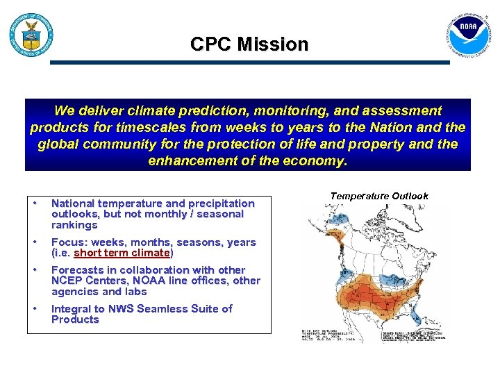 CPC Mission We deliver climate prediction, monitoring, and assessment products for timescales from weeks