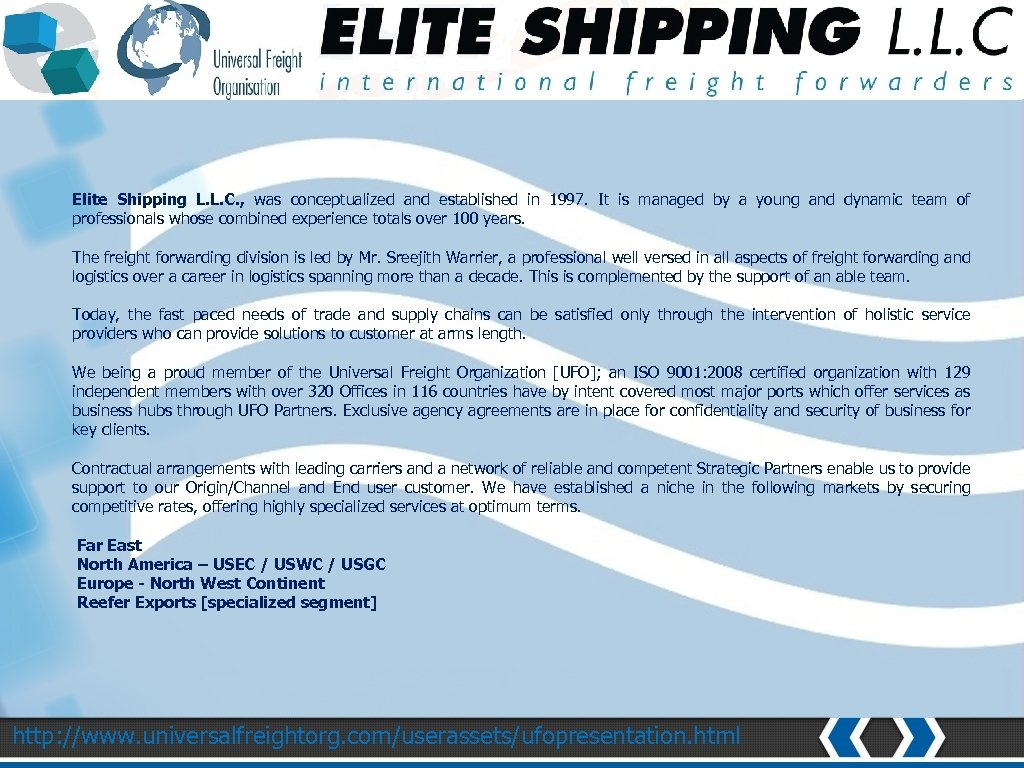 Elite Shipping L. L. C. , was conceptualized and established in 1997. It is
