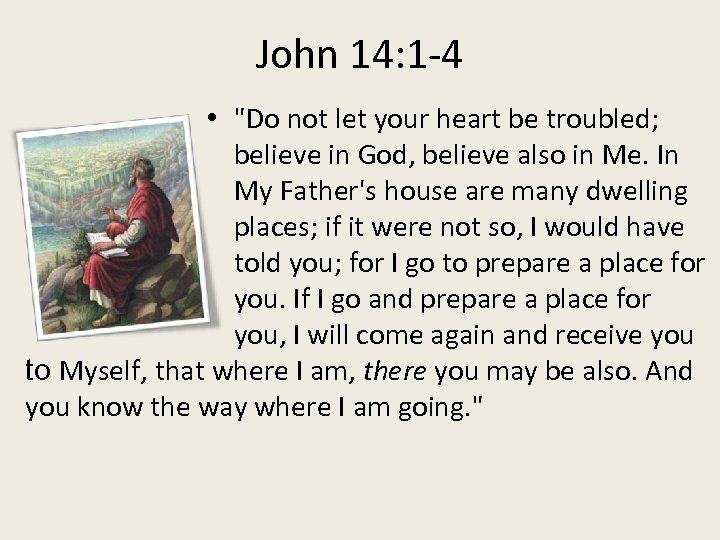 John 14: 1 -4 •