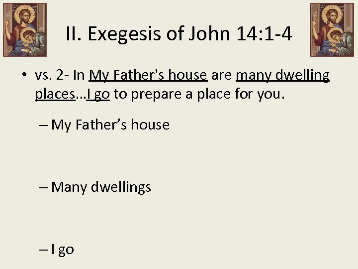 II. Exegesis of John 14: 1 -4 • vs. 2 - In My Father's