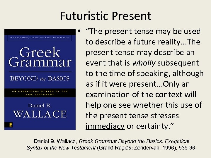 "Futuristic Present • ""The present tense may be used to describe a future reality."