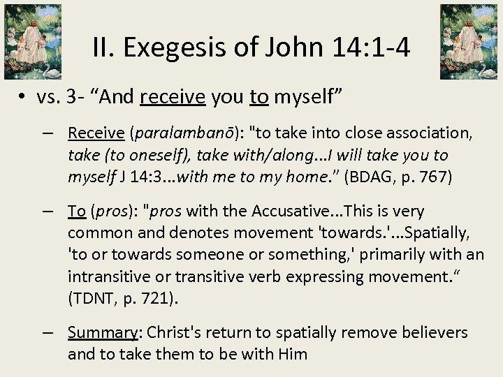 "II. Exegesis of John 14: 1 -4 • vs. 3 - ""And receive you"