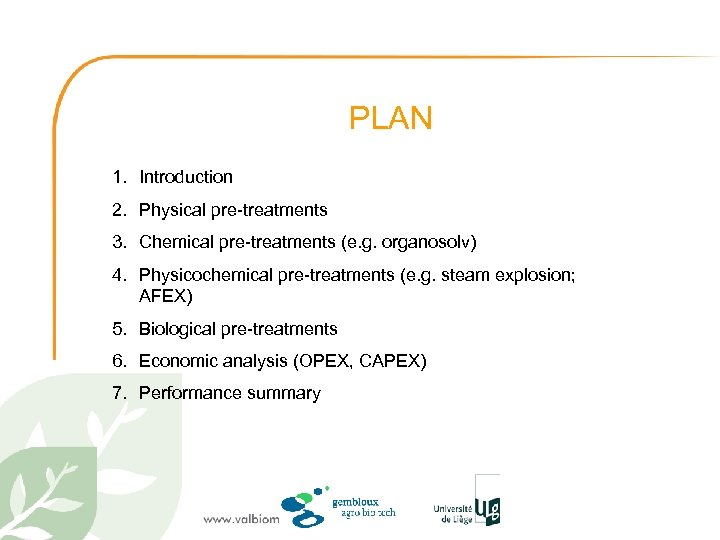 PLAN 1. Introduction 2. Physical pre-treatments 3. Chemical pre-treatments (e. g. organosolv) 4. Physicochemical
