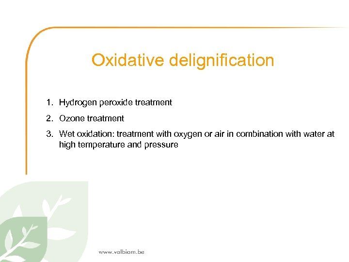 Oxidative delignification 1. Hydrogen peroxide treatment 2. Ozone treatment 3. Wet oxidation: treatment with