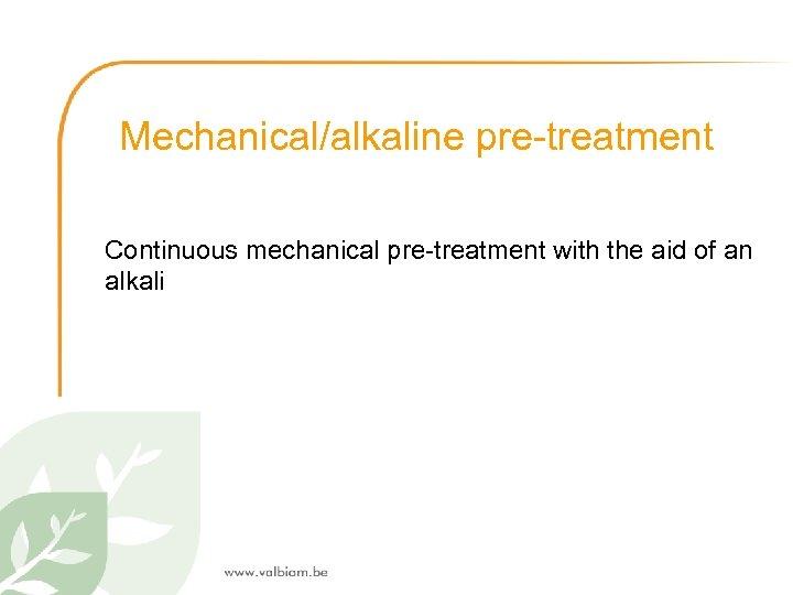 Mechanical/alkaline pre-treatment Continuous mechanical pre-treatment with the aid of an alkali