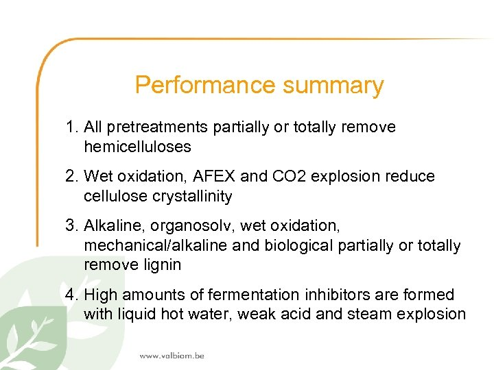 Performance summary 1. All pretreatments partially or totally remove hemicelluloses 2. Wet oxidation, AFEX