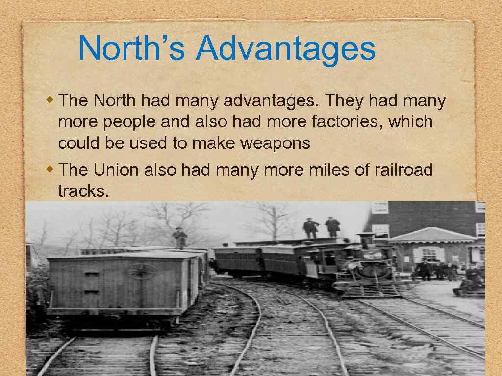 North's Advantages w The North had many advantages. They had many more people and