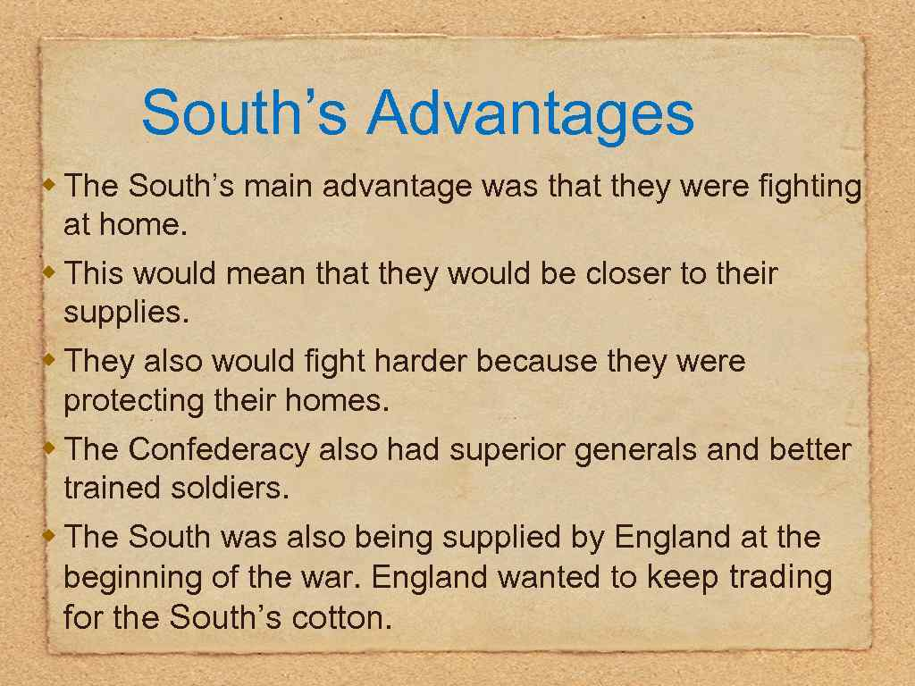 South's Advantages w The South's main advantage was that they were fighting at home.