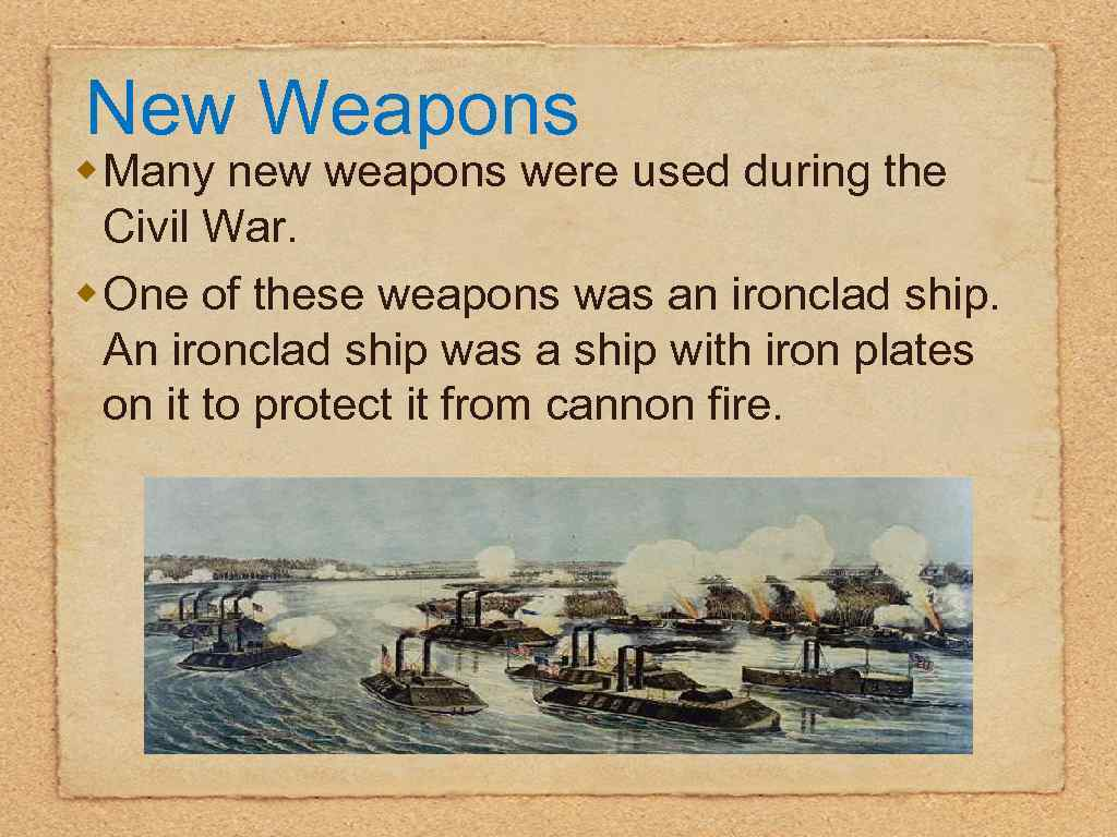New Weapons w Many new weapons were used during the Civil War. w One