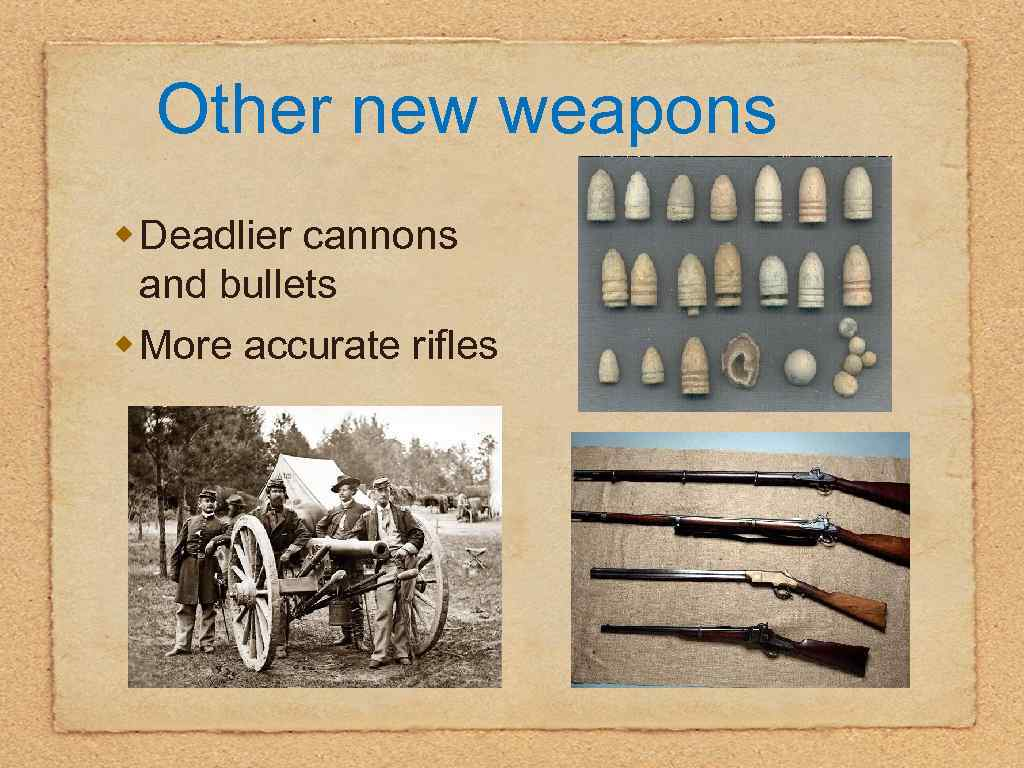 Other new weapons w Deadlier cannons and bullets w More accurate rifles