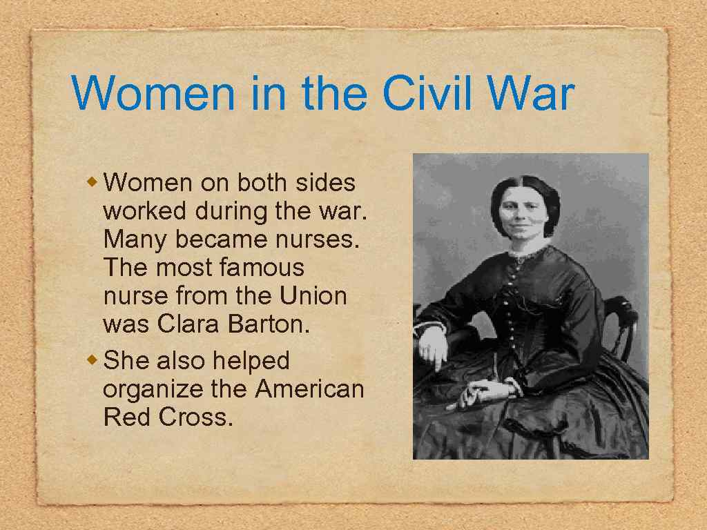 Women in the Civil War w Women on both sides worked during the war.
