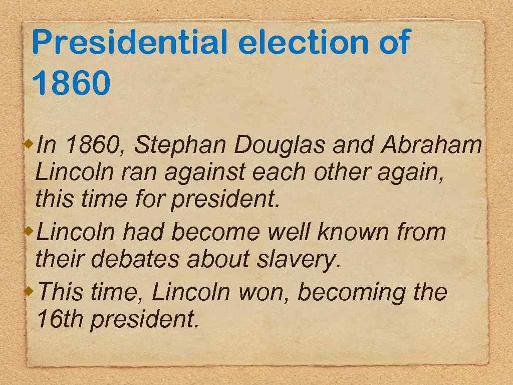 Presidential election of 1860 w. In 1860, Stephan Douglas and Abraham Lincoln ran against