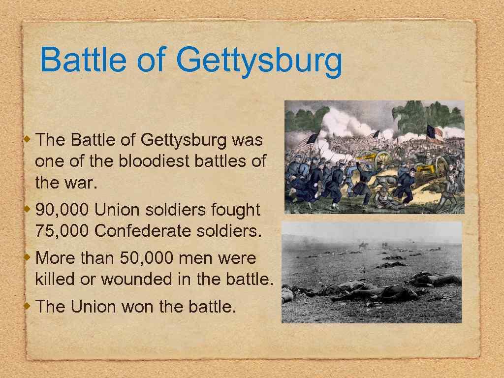 Battle of Gettysburg w The Battle of Gettysburg was one of the bloodiest battles