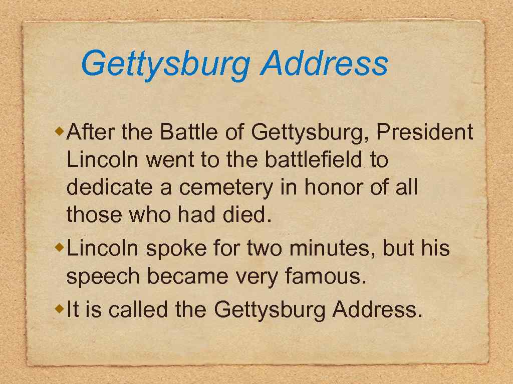 Gettysburg Address w. After the Battle of Gettysburg, President Lincoln went to the battlefield