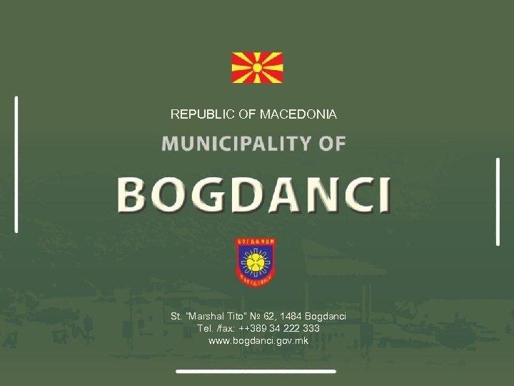 "REPUBLIC OF MACEDONIA St. ""Marshal Tito"" № 62, 1484 Bogdanci Tel. /fax: ++389 34"