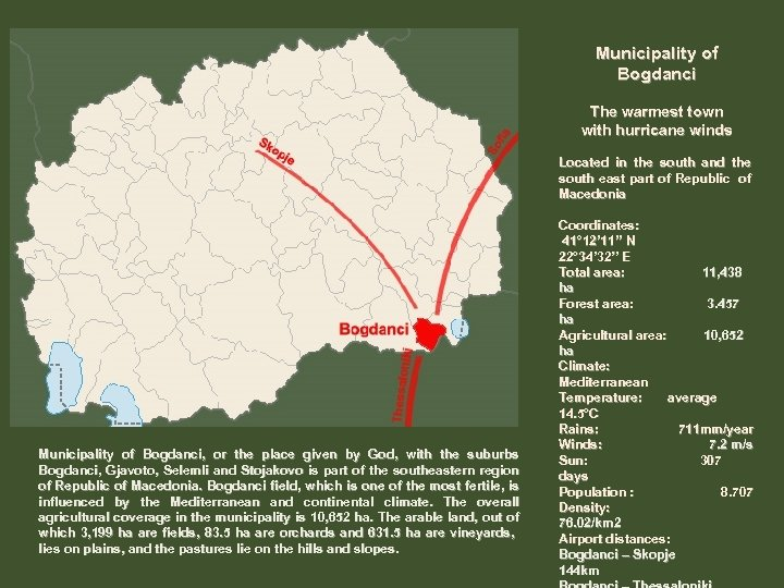 Municipality of Bogdanci The warmest town with hurricane winds Located in the south and
