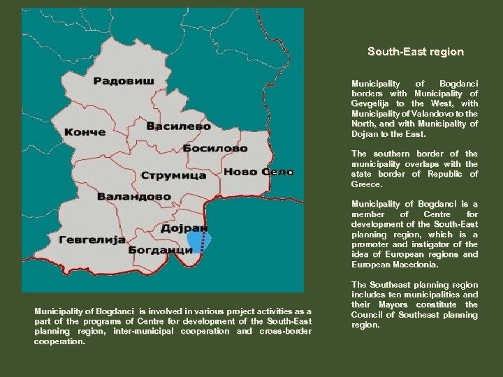 South-East region Municipality of Bogdanci borders with Municipality of Gevgelija to the West, with