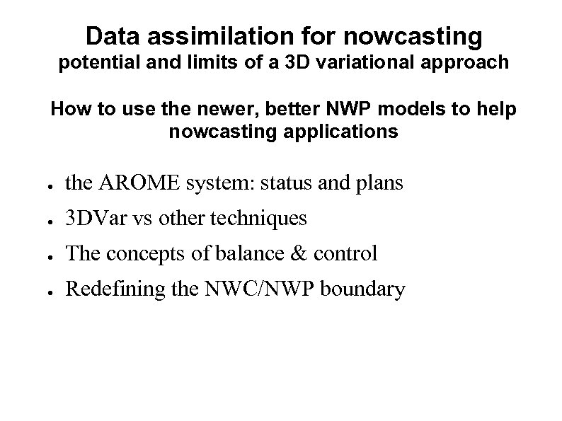 Data assimilation for nowcasting potential and limits of a 3 D variational approach How