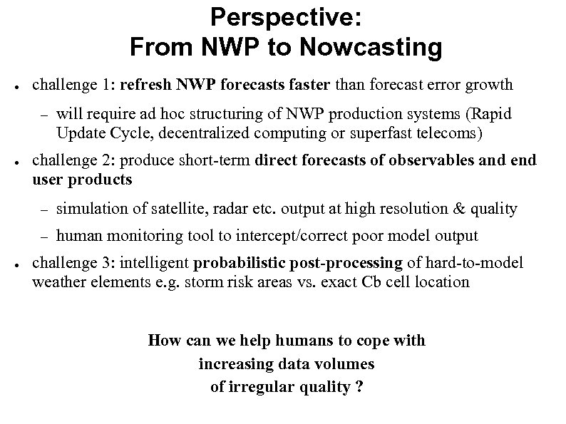 Perspective: From NWP to Nowcasting ● challenge 1: refresh NWP forecasts faster than forecast