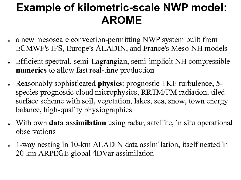 Example of kilometric-scale NWP model: AROME ● ● ● a new mesoscale convection-permitting NWP