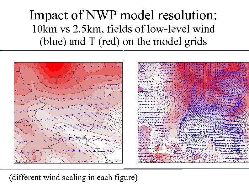 Impact of NWP model resolution: 10 km vs 2. 5 km, fields of low-level