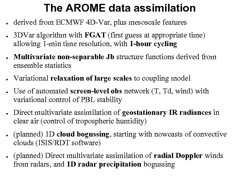 The AROME data assimilation ● ● ● ● derived from ECMWF 4 D-Var, plus