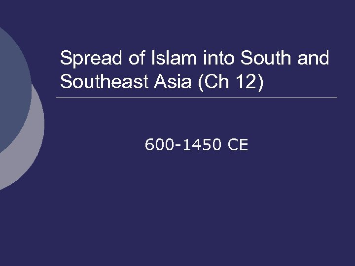 Spread of Islam into South and Southeast Asia (Ch 12) 600 -1450 CE