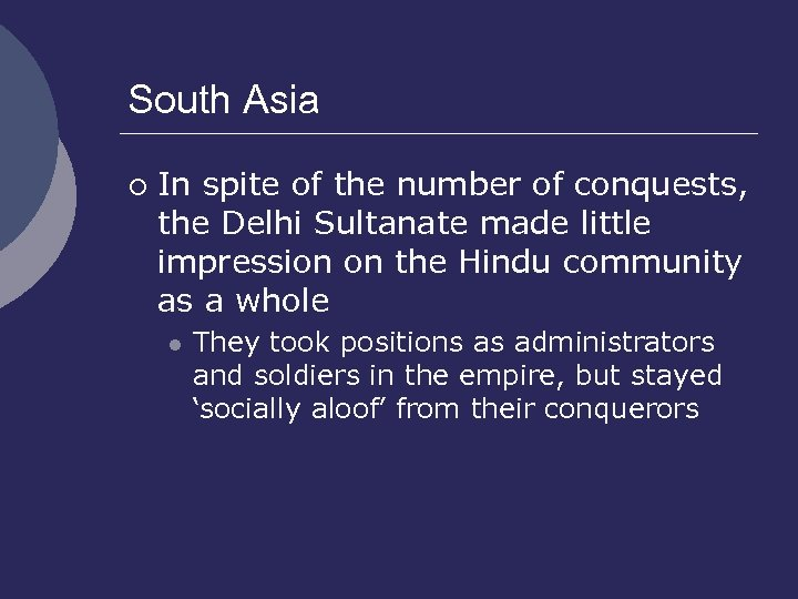 South Asia ¡ In spite of the number of conquests, the Delhi Sultanate made
