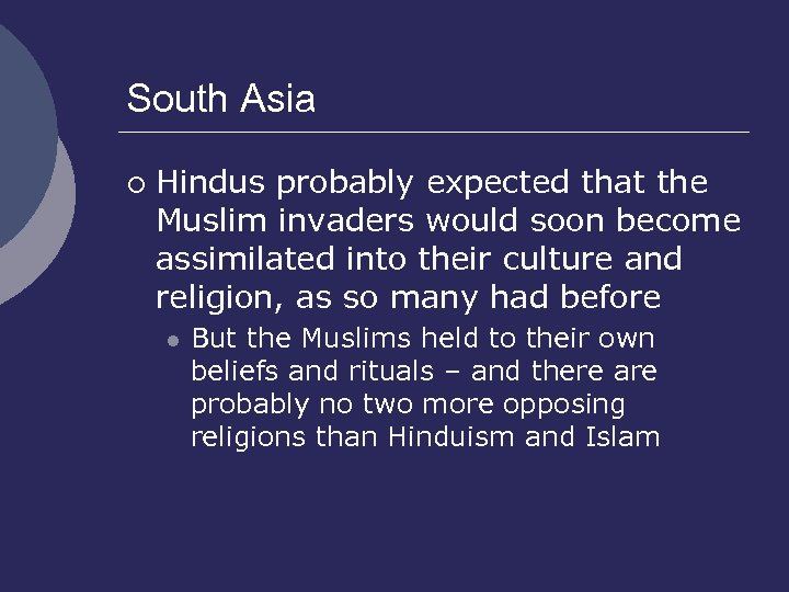 South Asia ¡ Hindus probably expected that the Muslim invaders would soon become assimilated