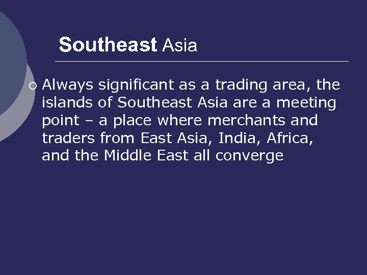 Southeast Asia ¡ Always significant as a trading area, the islands of Southeast Asia