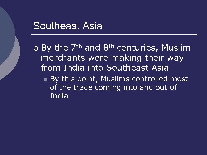 Southeast Asia ¡ By the 7 th and 8 th centuries, Muslim merchants were