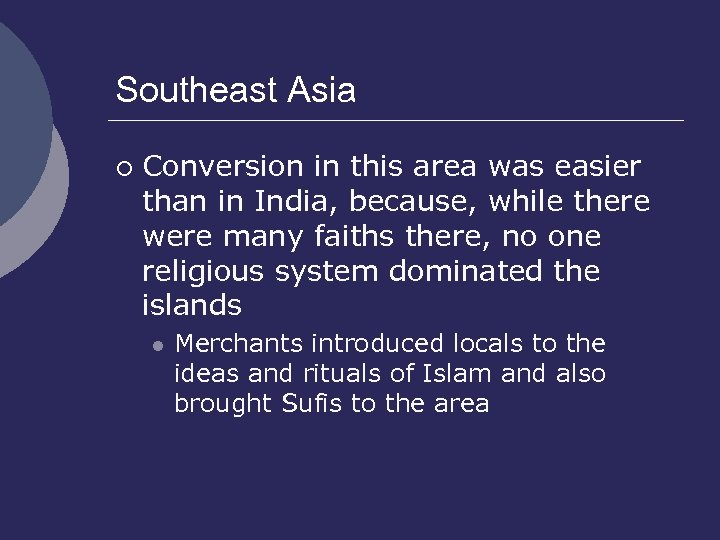 Southeast Asia ¡ Conversion in this area was easier than in India, because, while