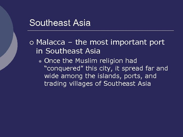Southeast Asia ¡ Malacca – the most important port in Southeast Asia l Once