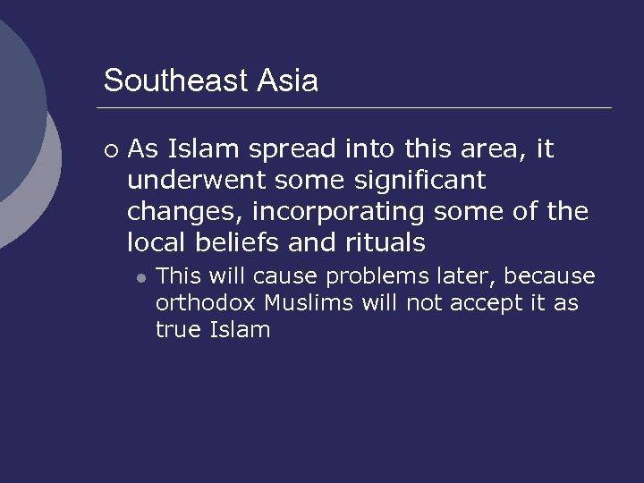 Southeast Asia ¡ As Islam spread into this area, it underwent some significant changes,