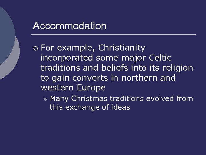 Accommodation ¡ For example, Christianity incorporated some major Celtic traditions and beliefs into its